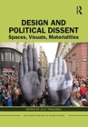 Image for Design and political dissent  : spaces, visuals, materialities