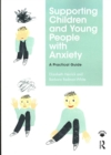 Image for Supporting children and young people with anxiety  : a practical guide