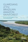 Image for Guardians of the Brazilian Amazon Rainforest: Environmental Organizations and Development