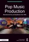Image for Pop music production  : manufactured pop and boybands of the 1990s