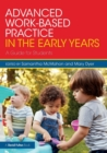 Image for Advanced work-based practice in the early years  : a guide for students