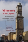 Image for Monarch of the Square : An Anthology of Muhammad Zafzaf's Short Stories