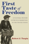 Image for First taste of freedom: a cultural history of bicycle marketing in the United States