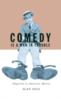 Image for Comedy Is A Man In Trouble : Slapstick in American Movies