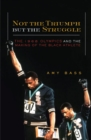 Image for Not the Triumph But the Struggle : The 1968 Olympics and the Making of the Black Athlete