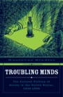 Image for Troubling minds  : the cultural politics of genius in the United States, 1840-1890
