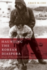 Image for Haunting the Korean diaspora  : shame, secrecy, and the forgotten war