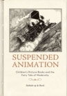 Image for Suspended animation  : children's picture books and the fairy tale of modernity