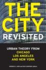 Image for The city, revisited  : urban theory from Chicago, Los Angeles, and New York