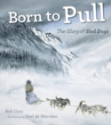 Image for Born to pull  : the glory of sled dogs