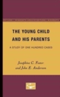 Image for The Young Child and His Parents : A Study of One-Hundred Cases