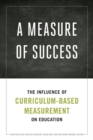 Image for A measure of success  : the influence of curriculum-based measurement on education
