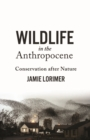 Image for Wildlife in the Anthropocene  : conservation after nature