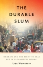 Image for The durable slum  : Dharavi and the right to stay put in globalizing Mumbai