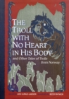 Image for The troll with no heart in his body and other tales of trolls from Norway