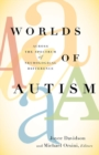 Image for Worlds of autism  : across the spectrum of neurological difference