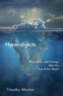Image for Hyperobjects  : philosophy and ecology after the end of the world