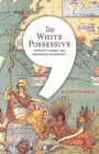 Image for The white possessive  : property, power, and indigenous sovereignty