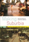 Image for Making suburbia  : new histories of everyday America