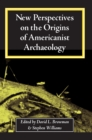 Image for New perspectives on the origins of Americanist archaeology