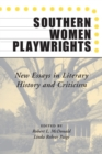 Image for Southern Women Playwrights: New Essays in History and Criticism