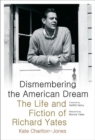 Image for Dismembering the American Dream : The Life and Fiction of Richard Yates