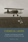Image for Chemical Lands : Pesticides, Aerial Spraying, and Health in North America's Grasslands since 1945