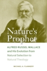Image for Nature's Prophet : Alfred Russel Wallace and His Evolution from Natural Selection to Natural Theology
