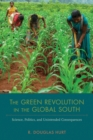 Image for The Green Revolution in the Global South : Science, Politics, and Unintended Consequences