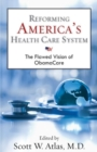 Image for Reforming America's Health Care System : The Flawed Vision of ObamaCare