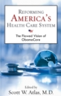 Image for Reforming America's health care system: the flawed vision of Obamacare : no. 602
