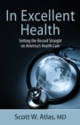 Image for In excellent health: setting the record straight on America's health care