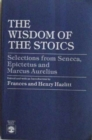 Image for The Wisdom of the Stoics : Selections from Seneca, Epictetus and Marcus Aurelius