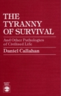 Image for The Tyranny of Survival and other Pathologies of Civilized Life
