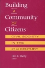 Image for Building A Community of Citizens : Civil Society in the 21st Century