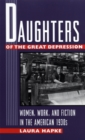 Image for Daughters of the Great Depression : Women, Work and Fiction in the American 1930s