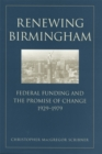 Image for Renewing Birmingham : Federal Funding and the Promise of Change, 1929-1979