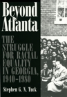 Image for Beyond Atlanta  : the struggle for racial equality in Georgia, 1940-1980