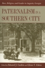Image for Paternalism in a Southern City : Race, Religion, and Gender in Augusta, Georgia