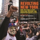 Image for Revolting New York : How 400 Years of Riot, Rebellion, Uprising, and Revolution Shaped a City