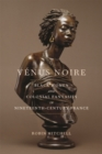 Image for Venus Noire : Black Women and Colonial Fantasies in Nineteenth-Century France