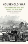 Image for Household war  : how Americans lived and fought the Civil War