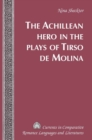 Image for The Achillean Hero in the Plays of Tirso de Molina