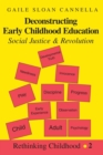 Image for Deconstructing Early Childhood Education : Social Justice and Revolution