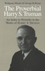 Image for The Proverbial Harry S. Truman : An Index to Proverbs in the Works of Harry S. Truman