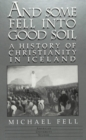 Image for And Some Fell into Good Soil : A History of Christianity in Iceland