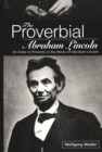 Image for The Proverbial Abraham Lincoln : An Index to Proverbs in the Works of Abraham Lincoln