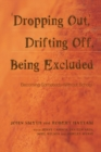 Image for Dropping Out, Drifting Off, Being Excluded : Becoming Somebody Without School