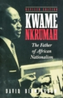 Image for Kwame Nkrumah : The Father of African Nationalism