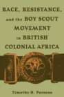 Image for Race, resistance, and the boy scout movement in British Colonial Africa